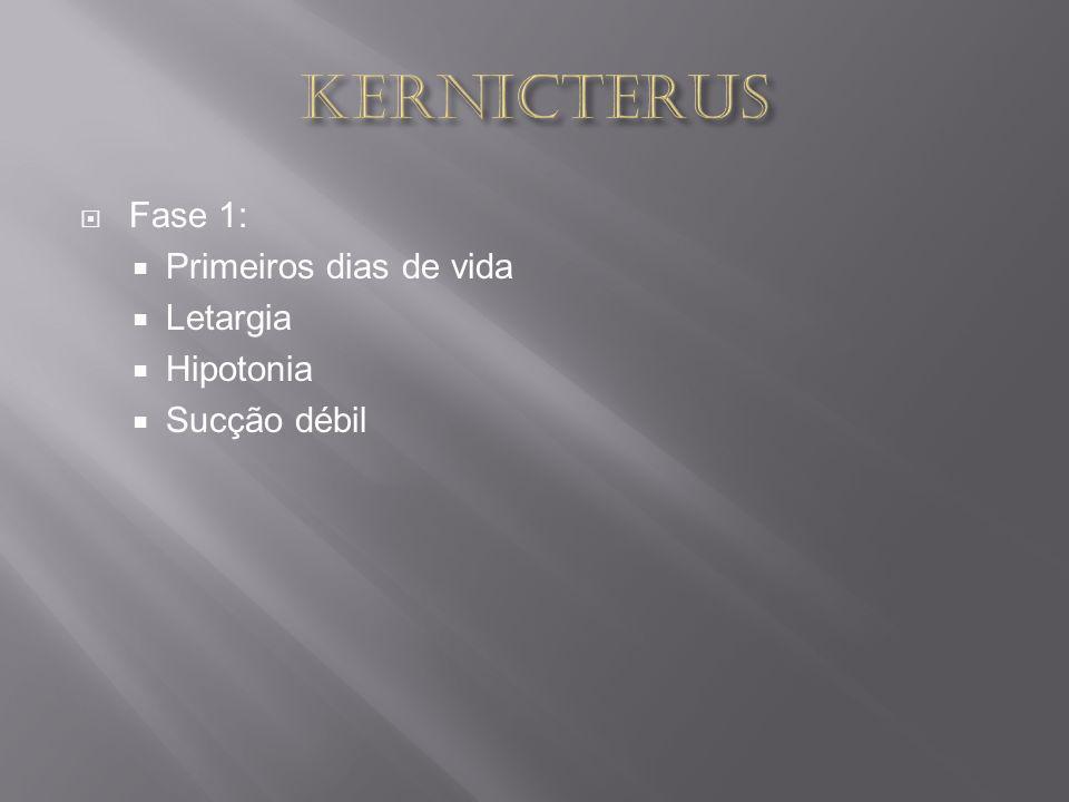KERNICTERUS Fase 1: Primeiros dias de vida Letargia Hipotonia