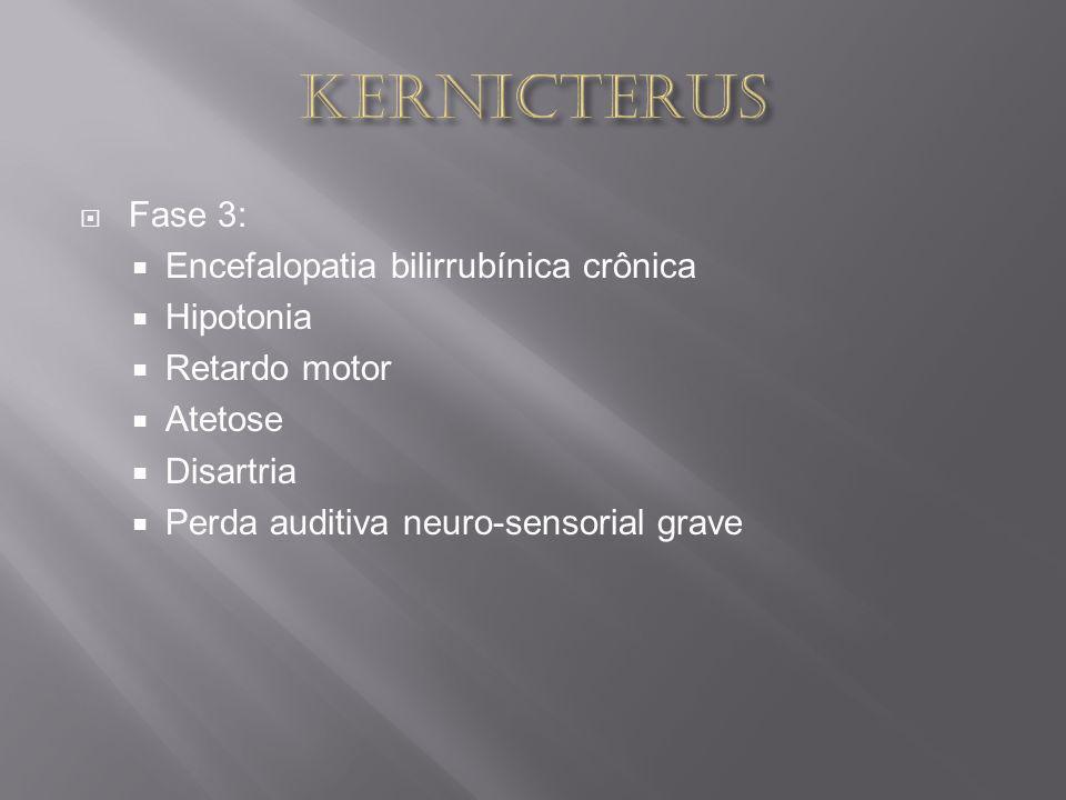 KERNICTERUS Fase 3: Encefalopatia bilirrubínica crônica Hipotonia