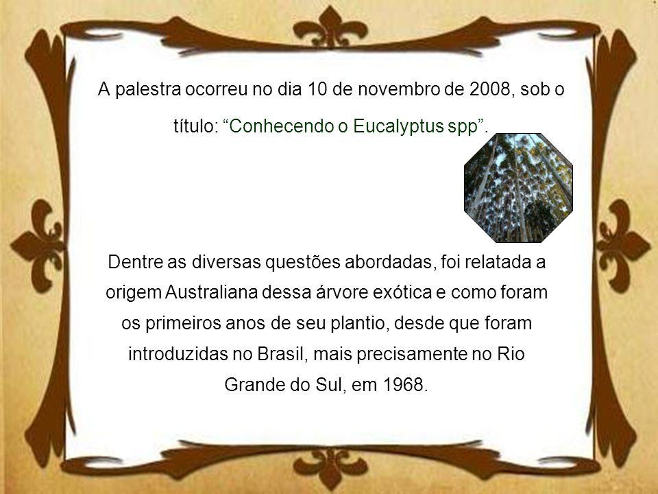 A palestra ocorreu no dia 10 de novembro de 2008, sob o título: Conhecendo o Eucalyptus spp .