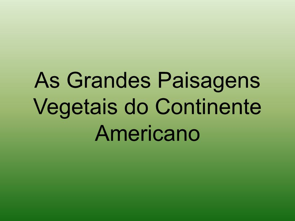 As Grandes Paisagens Vegetais do Continente Americano