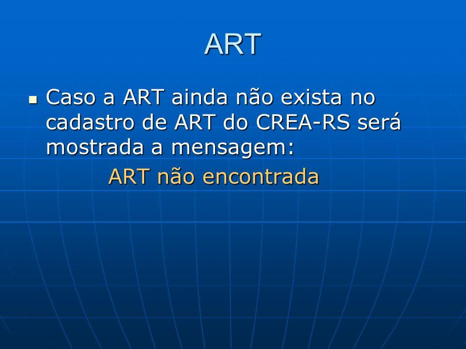 ART Caso a ART ainda não exista no cadastro de ART do CREA-RS será mostrada a mensagem: ART não encontrada.