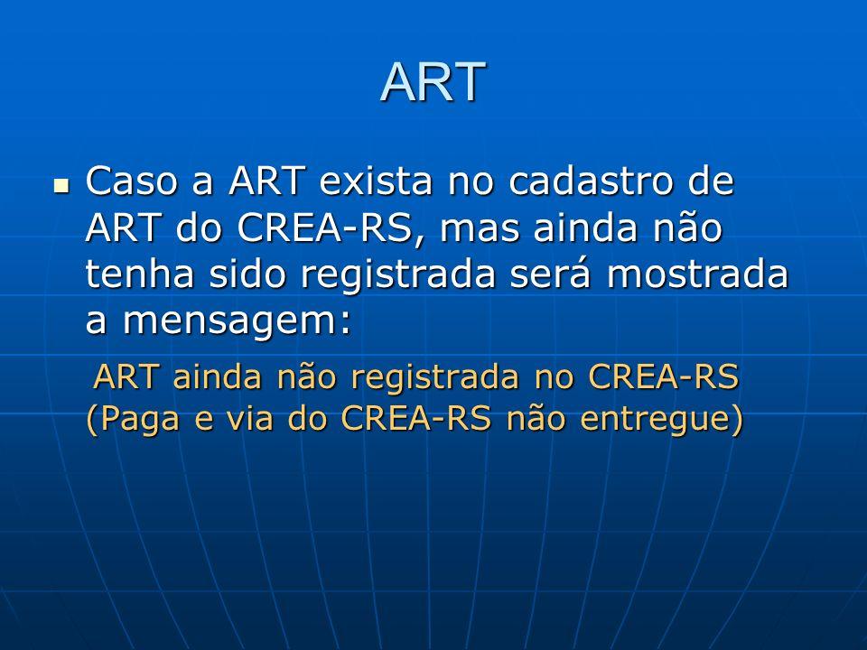 ART Caso a ART exista no cadastro de ART do CREA-RS, mas ainda não tenha sido registrada será mostrada a mensagem: