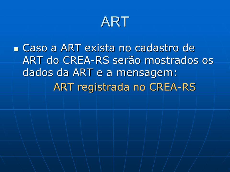 ART Caso a ART exista no cadastro de ART do CREA-RS serão mostrados os dados da ART e a mensagem: ART registrada no CREA-RS.