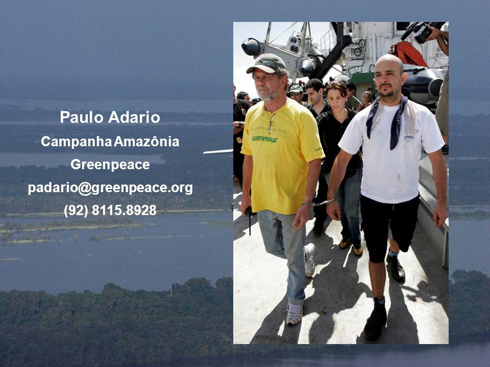 Paulo Adario Campanha Amazônia Greenpeace padario@greenpeace.org