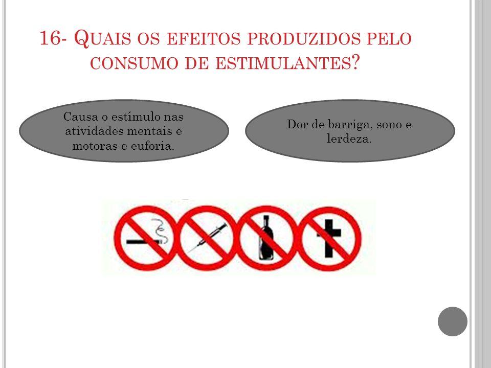 16- Quais os efeitos produzidos pelo consumo de estimulantes