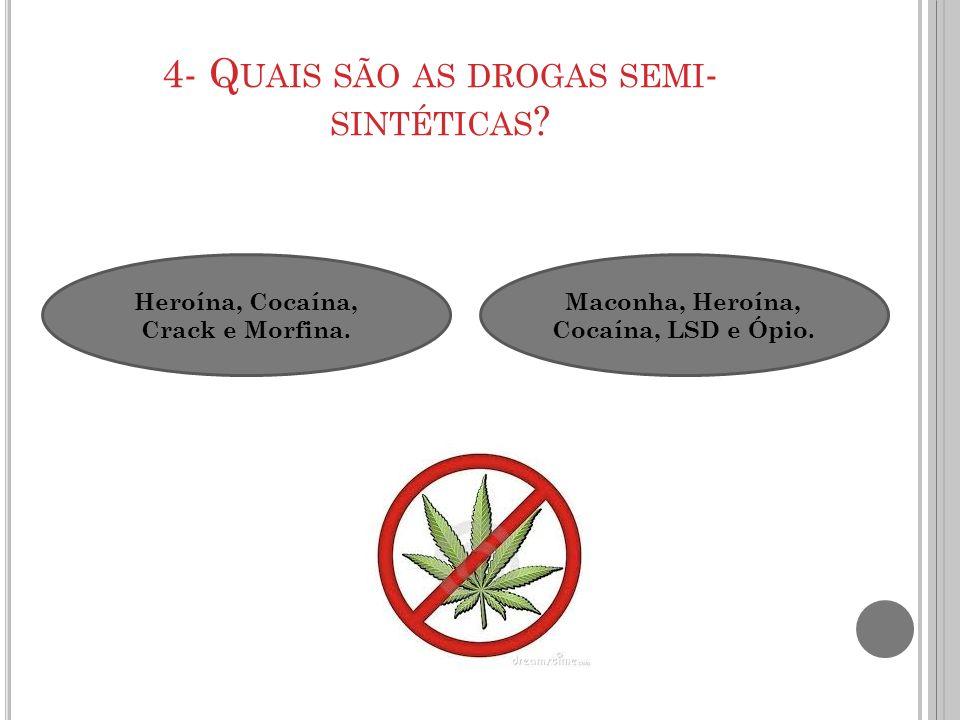 4- Quais são as drogas semi-sintéticas