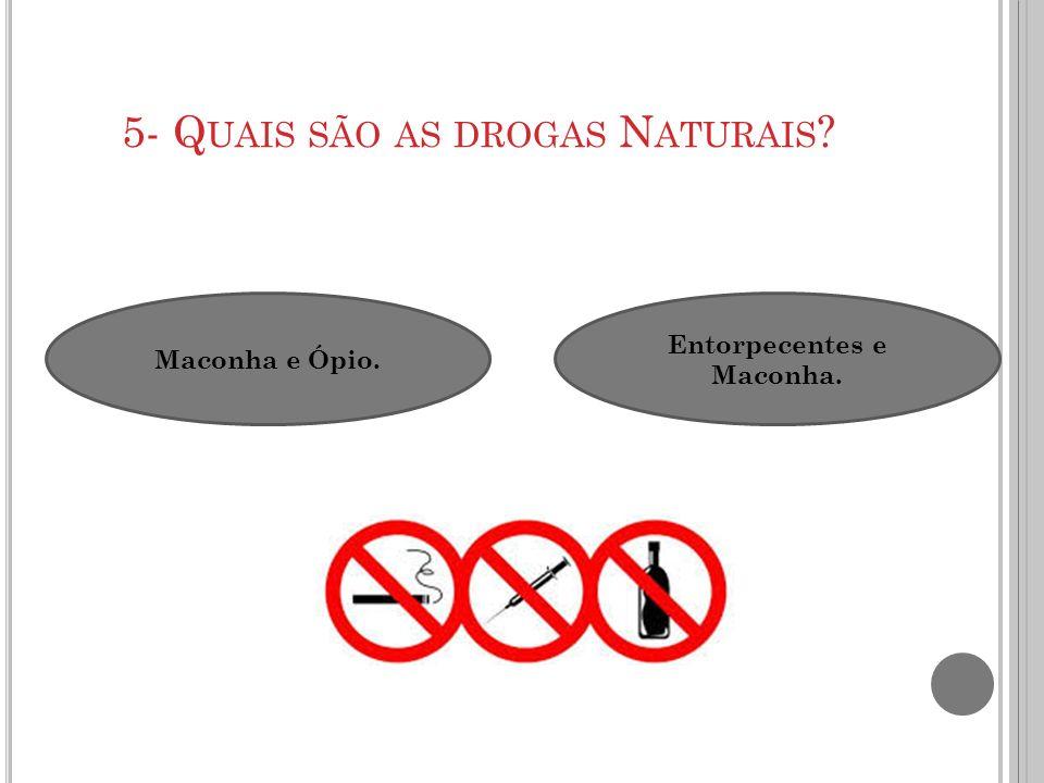 5- Quais são as drogas Naturais