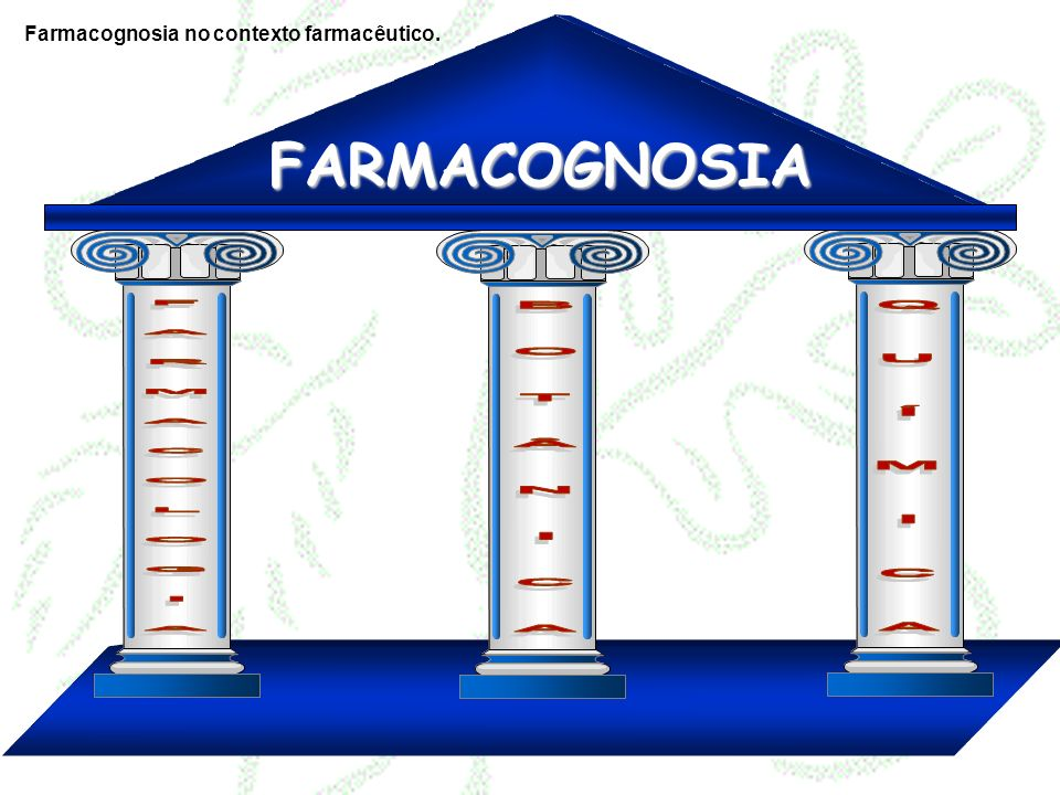 FARMACOGNOSIA QUÍMICA FARMACOLOGIA BOTÂNICA
