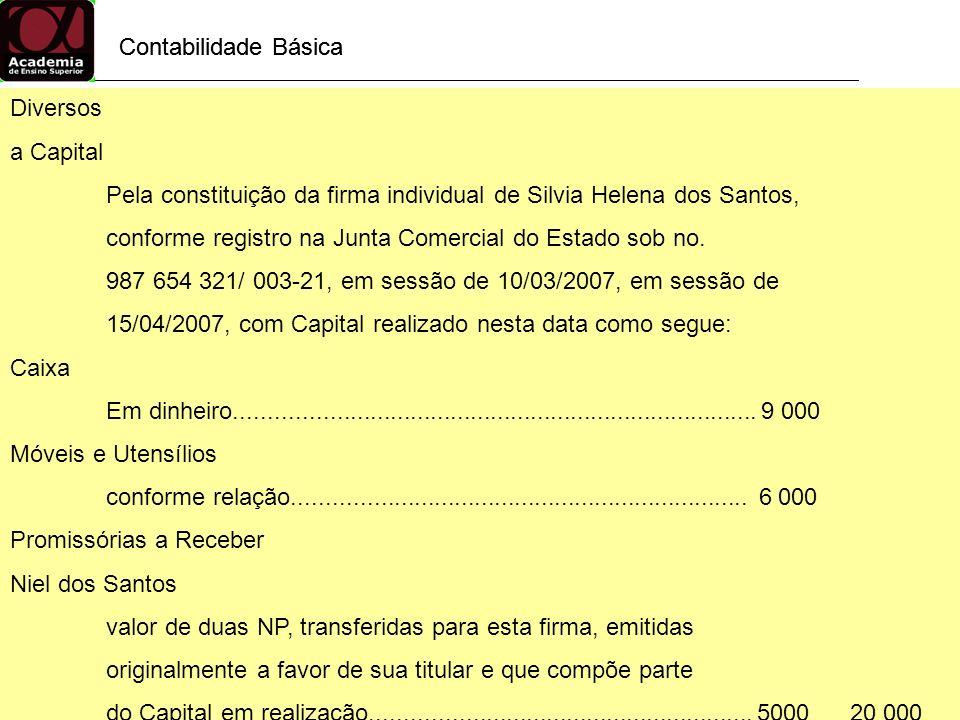 Contabilidade Básica Contabilidade Básica. Diversos. a Capital. Pela constituição da firma individual de Silvia Helena dos Santos,