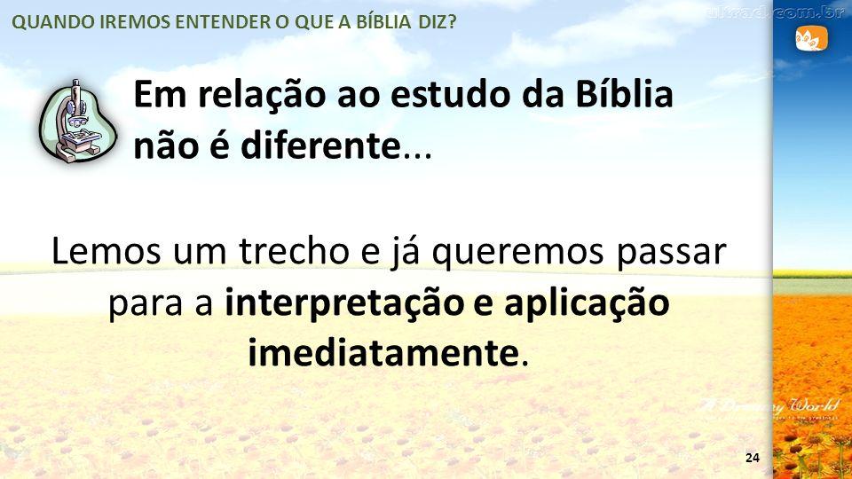Em relação ao estudo da Bíblia não é diferente...