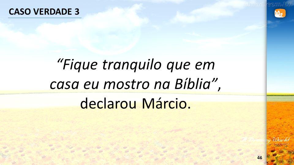 Fique tranquilo que em casa eu mostro na Bíblia , declarou Márcio.