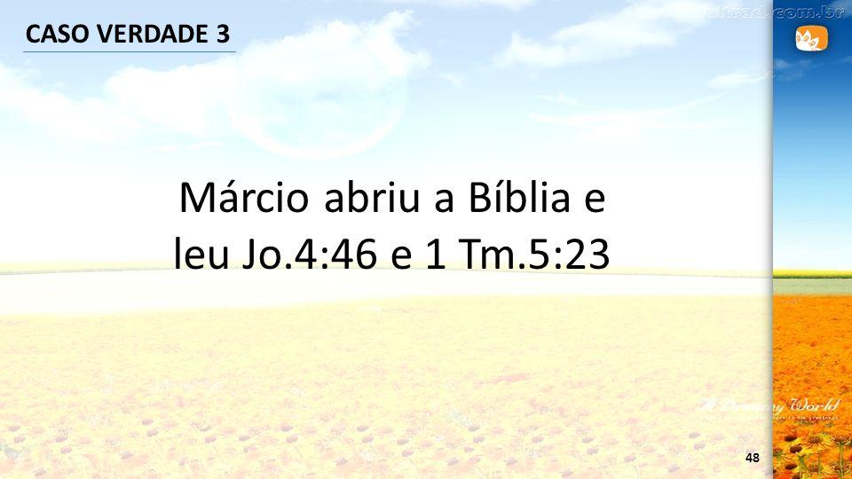 Márcio abriu a Bíblia e leu Jo.4:46 e 1 Tm.5:23