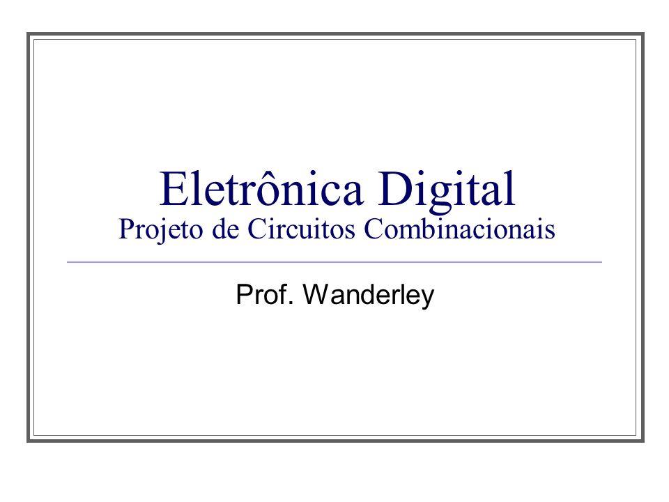 Eletrônica Digital Projeto de Circuitos Combinacionais