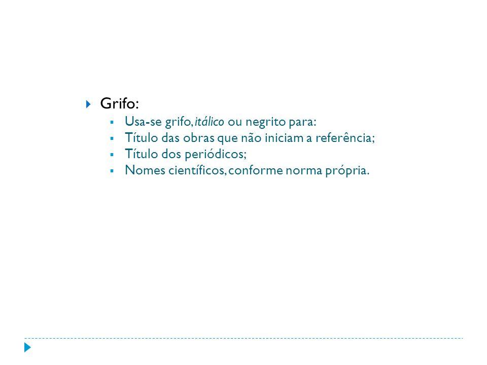 Grifo: Usa-se grifo, itálico ou negrito para: