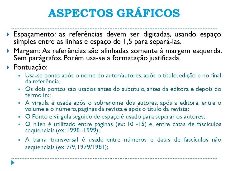 ASPECTOS GRÁFICOS Espaçamento: as referências devem ser digitadas, usando espaço simples entre as linhas e espaço de 1,5 para separá-las.