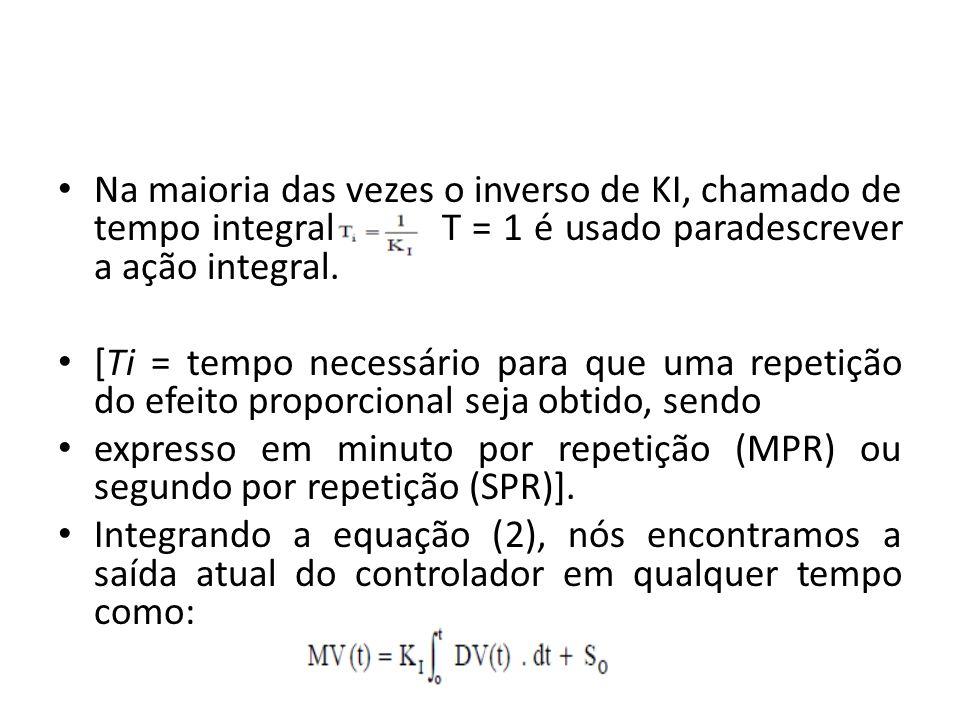 Na maioria das vezes o inverso de KI, chamado de tempo integral T = 1 é usado paradescrever a ação integral.