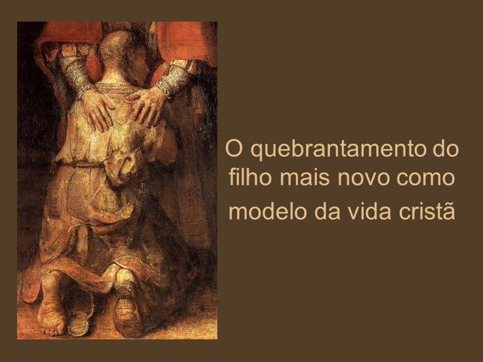 O quebrantamento do filho mais novo como modelo da vida cristã