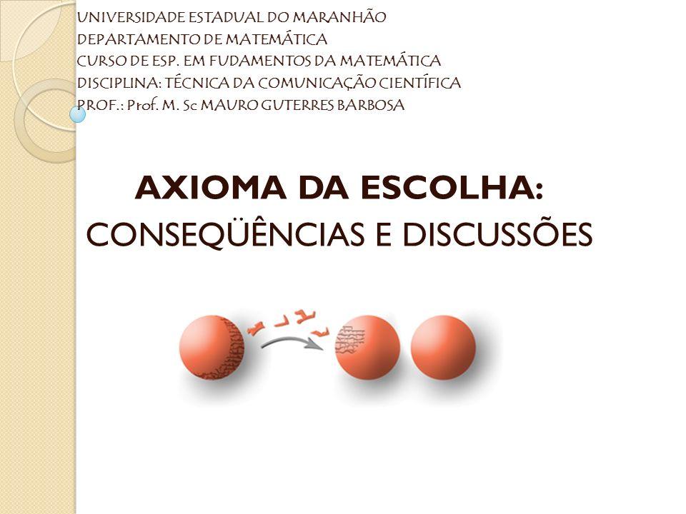 AXIOMA DA ESCOLHA: CONSEQÜÊNCIAS E DISCUSSÕES