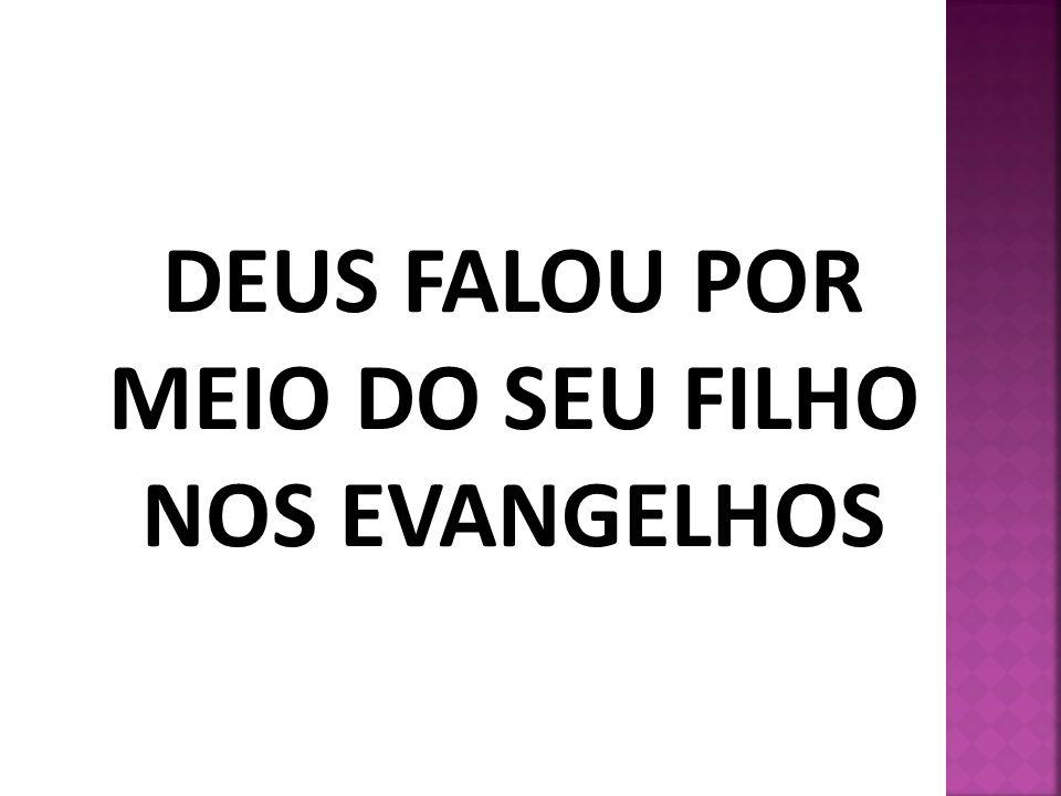 DEUS FALOU POR MEIO DO SEU FILHO NOS EVANGELHOS