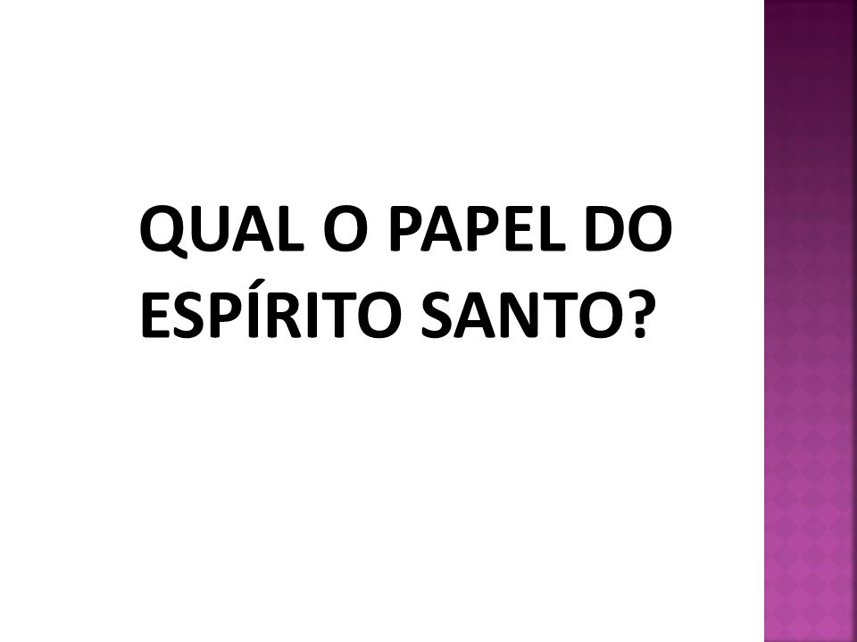QUAL O PAPEL DO ESPÍRITO SANTO