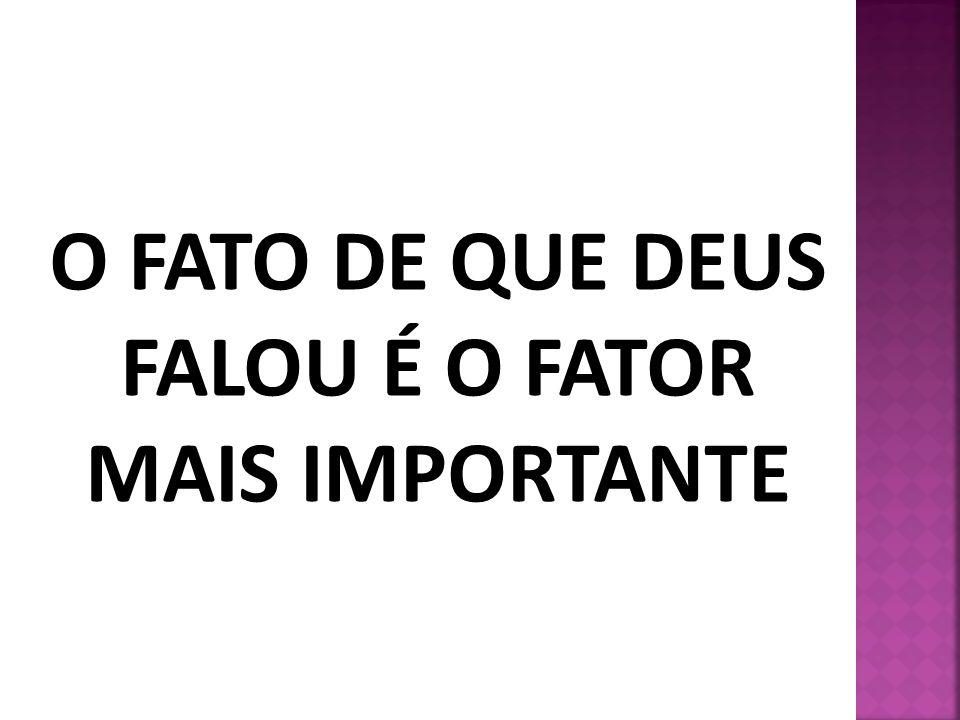 O FATO DE QUE DEUS FALOU É O FATOR MAIS IMPORTANTE