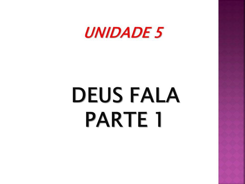 UNIDADE 5 DEUS FALA PARTE 1