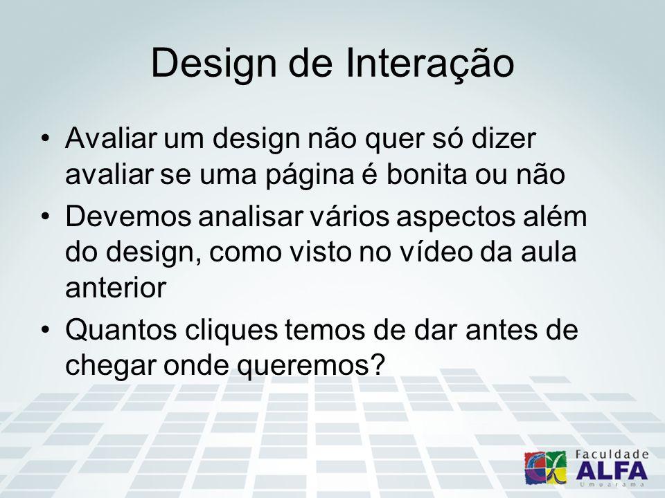 Design de Interação Avaliar um design não quer só dizer avaliar se uma página é bonita ou não.