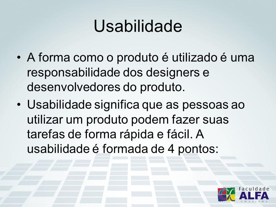 Usabilidade A forma como o produto é utilizado é uma responsabilidade dos designers e desenvolvedores do produto.
