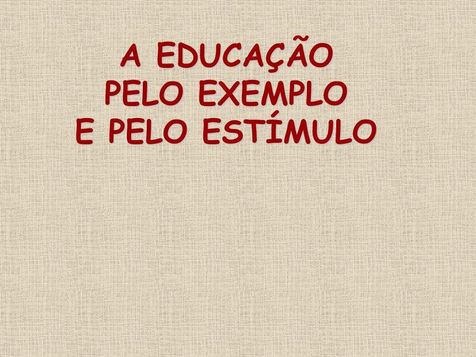 A EDUCAÇÃO PELO EXEMPLO E PELO ESTÍMULO