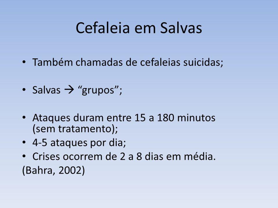 Cefaleia em Salvas Também chamadas de cefaleias suicidas;