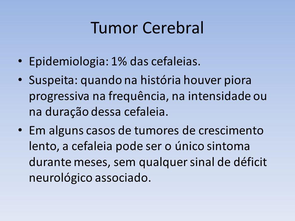 Tumor Cerebral Epidemiologia: 1% das cefaleias.