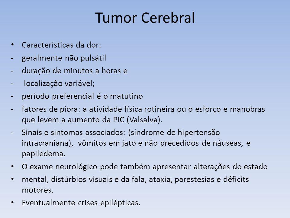 Tumor Cerebral Características da dor: geralmente não pulsátil