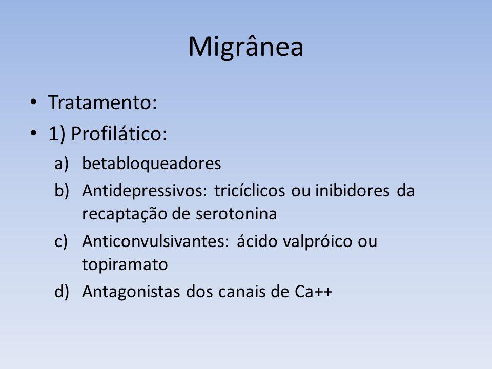 Migrânea Tratamento: 1) Profilático: betabloqueadores