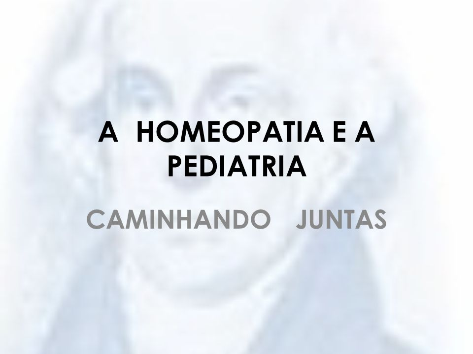 A HOMEOPATIA E A PEDIATRIA