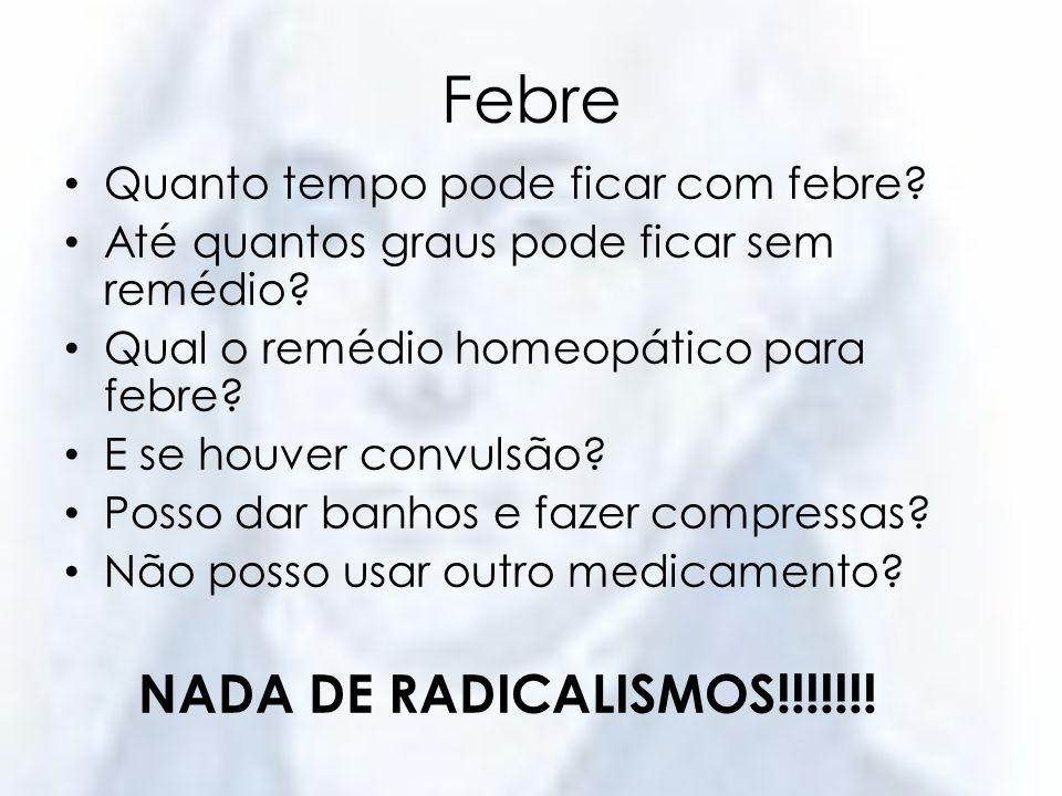 Febre NADA DE RADICALISMOS!!!!!!! Quanto tempo pode ficar com febre