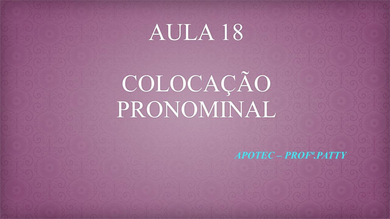 AULA 18 COLOCAÇÃO PRONOMINAL