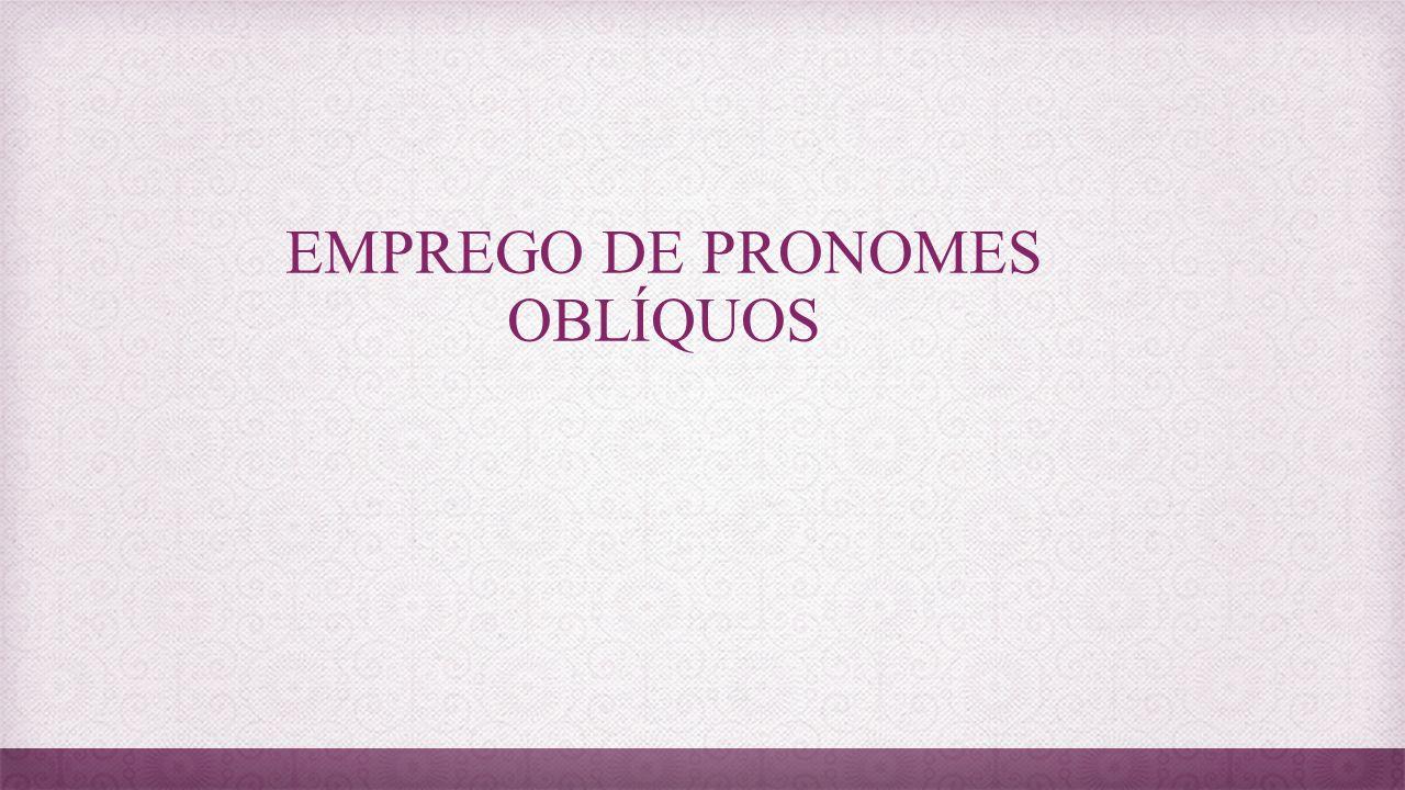 EMPREGO DE PRONOMES OBLÍQUOS