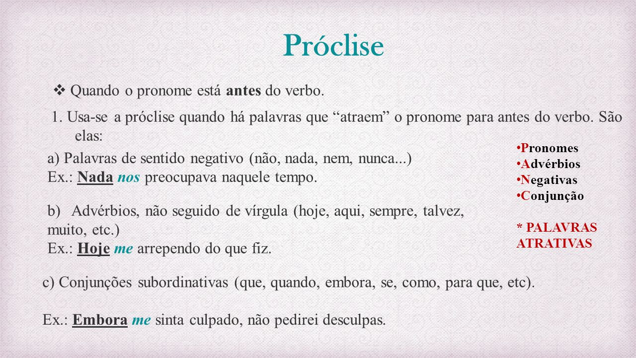 Próclise  Quando o pronome está antes do verbo.