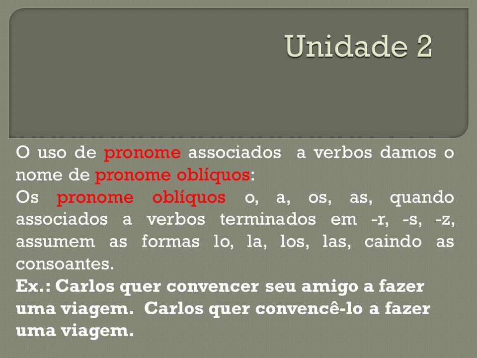 Unidade 2 O uso de pronome associados a verbos damos o nome de pronome oblíquos: