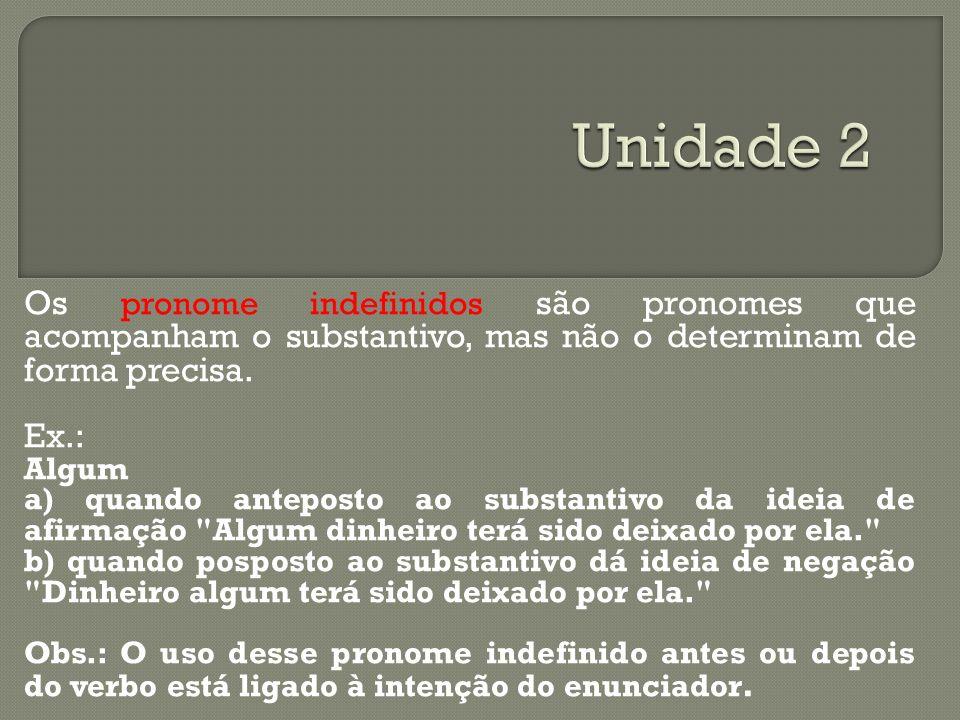 Unidade 2 Os pronome indefinidos são pronomes que acompanham o substantivo, mas não o determinam de forma precisa.