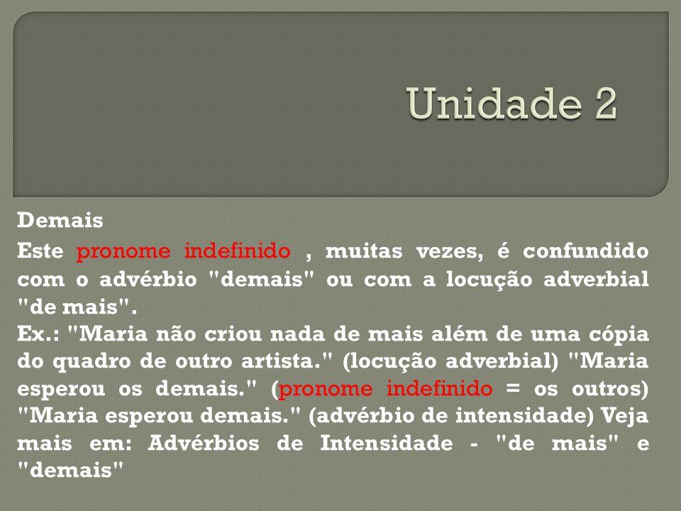 Unidade 2 Demais. Este pronome indefinido , muitas vezes, é confundido com o advérbio demais ou com a locução adverbial de mais .