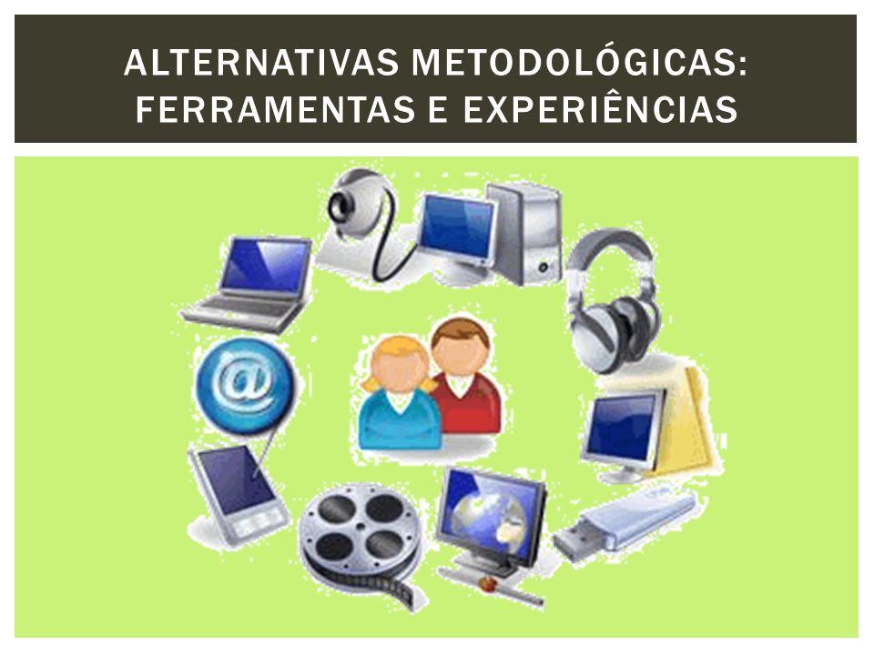 ALTERNATIVAS METODOLÓGICAS: FERRAMENTAS E EXPERIÊNCIAS