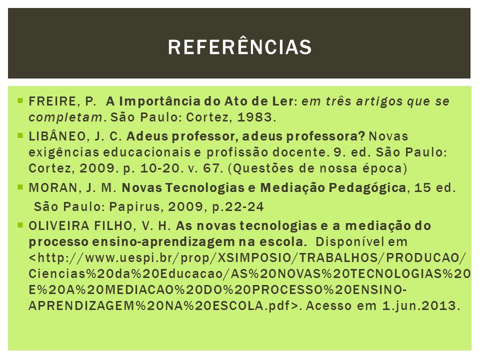 REFERÊNCIAS FREIRE, P. A Importância do Ato de Ler: em três artigos que se completam. São Paulo: Cortez, 1983.