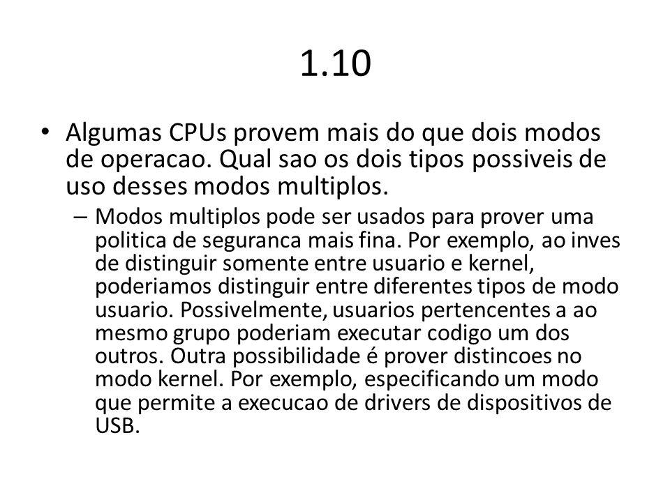 1.10 Algumas CPUs provem mais do que dois modos de operacao. Qual sao os dois tipos possiveis de uso desses modos multiplos.