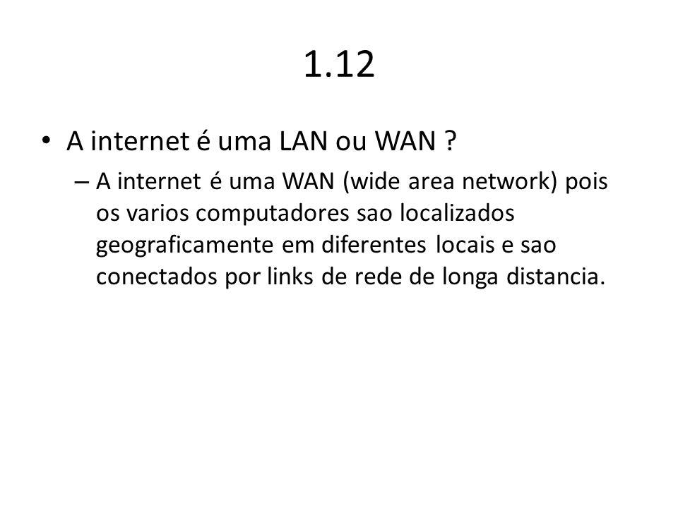 1.12 A internet é uma LAN ou WAN