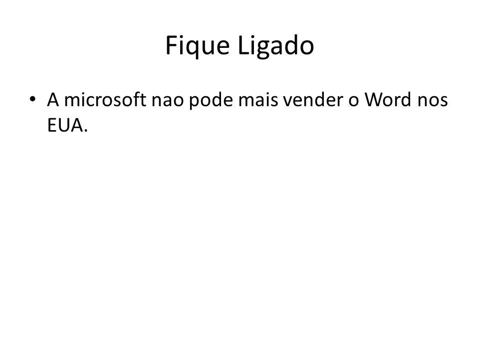 Fique Ligado A microsoft nao pode mais vender o Word nos EUA.