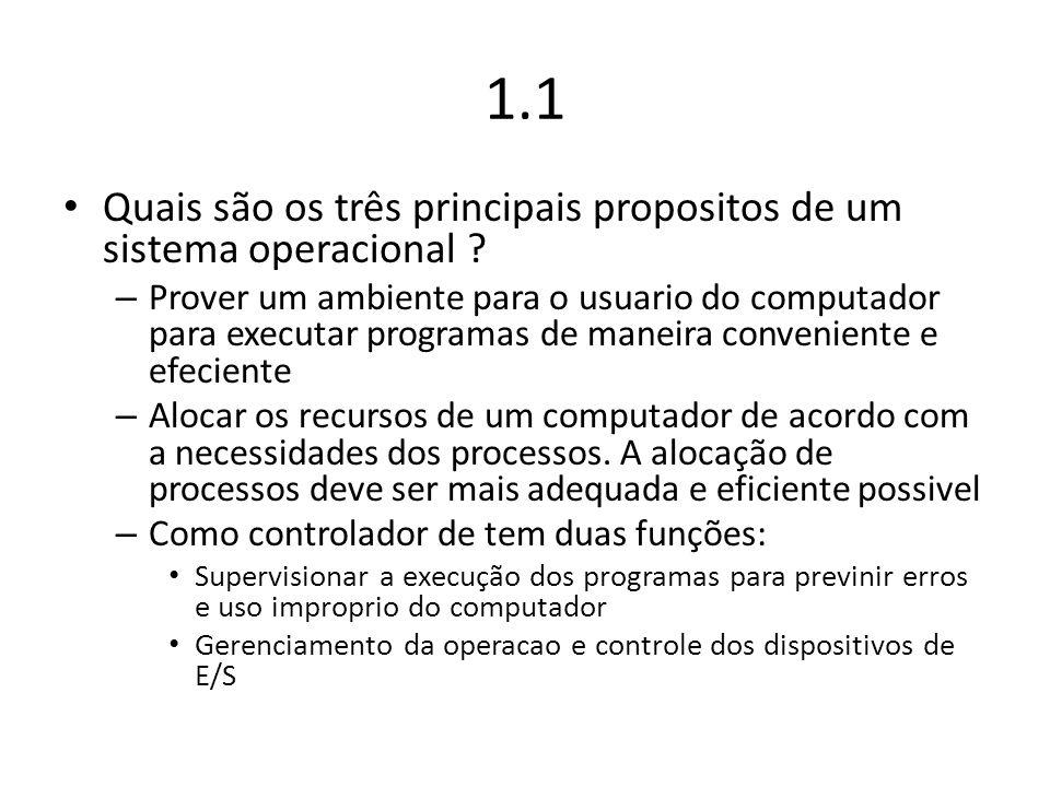 1.1 Quais são os três principais propositos de um sistema operacional