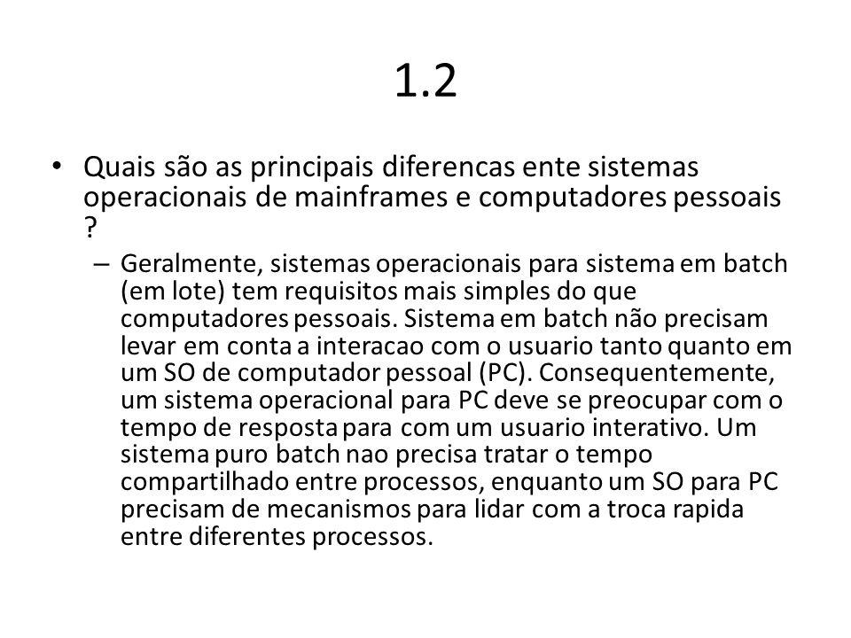1.2 Quais são as principais diferencas ente sistemas operacionais de mainframes e computadores pessoais