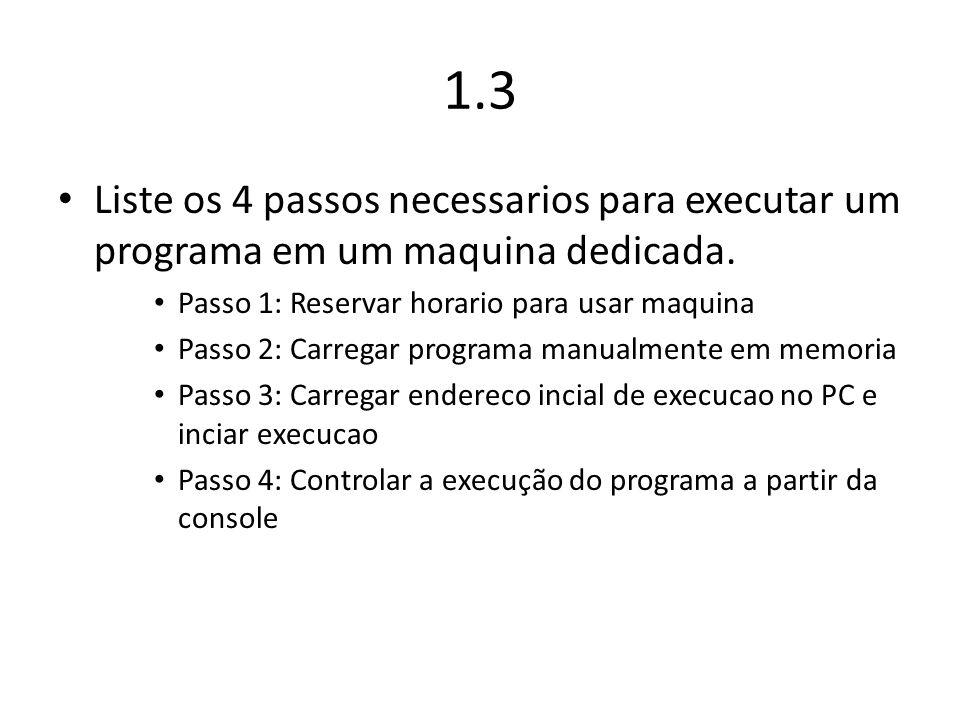 1.3 Liste os 4 passos necessarios para executar um programa em um maquina dedicada. Passo 1: Reservar horario para usar maquina.