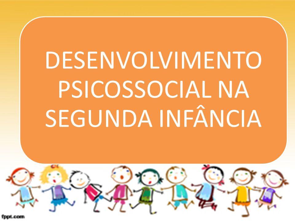 DESENVOLVIMENTO PSICOSSOCIAL NA SEGUNDA INFÂNCIA